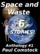 Space and Waste, Anthology #1 ebook by Paul Comstock