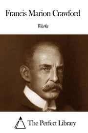 Works of Francis Marion Crawford ebook by Francis Marion Crawford
