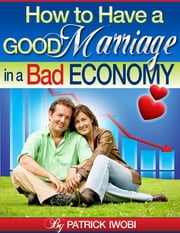 How to Have a Good Marriage in a Bad Economy ebook by Patrick Iwobi