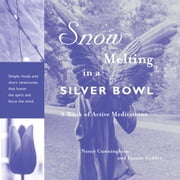 Snow Melting in a Silver Bowl - A Book of Active Meditations ebook by Nancy Brady Cunningham,Denise Geddes,Jennifer Louden