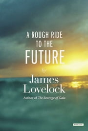 A Rough Ride to the Future ebook by James Lovelock