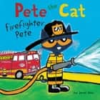 Pete the Cat: Firefighter Pete audiobook by James Dean, Kimberly Dean