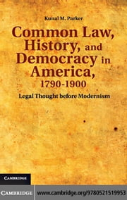 Common Law, History, and Democracy in America, 1790-1900 ebook by Parker, Kunal M.