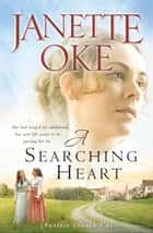 Searching Heart, A (Prairie Legacy Book #2) ebook by Janette Oke