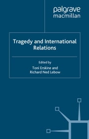 Tragedy and International Relations ebook by T. Erskine,R. Lebow