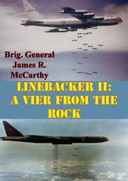 Linebacker II: A View From The Rock [Illustrated Edition] ebook by Brig. General James R. McCarthy,Lt.-Col. George B. Allison