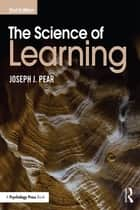 The Science of Learning ebook by Joseph J. Pear