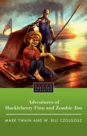 The Adventures of Huckleberry Finn and Zombie Jim ebook by Mark Twain,W. Bill Czolgosz