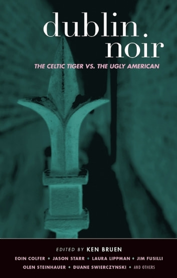 Dublin Noir - The Celtic Tiger vs. The Ugly American ebook by
