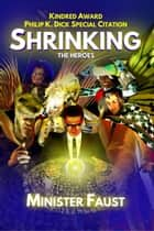 Shrinking the Heroes ebook by Minister Faust