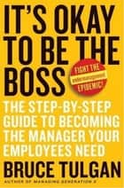It's Okay to Be the Boss ebook by Bruce Tulgan