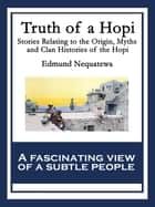 Truth of a Hopi - Stories Relating to the Origin, Myths and Clan Histories of the Hopi ebook by Edmund Nequatewa