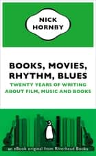 Books, Movies, Rhythm, Blues ebook by Nick Hornby
