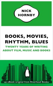 Books, Movies, Rhythm, Blues - Twenty Years of Writing About Film, Music and Books (an eBook original from Riverhead Books) ebook by Nick Hornby
