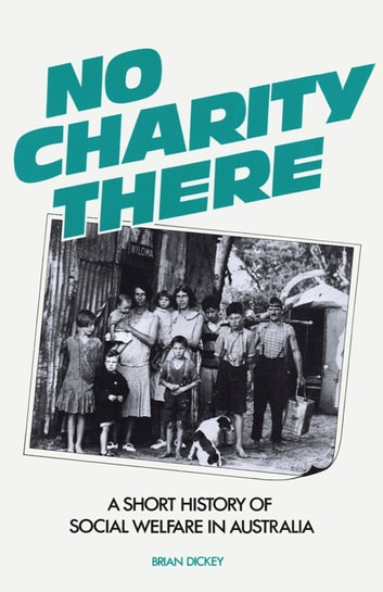 No Charity There - A short history of social welfare in Australia ebook by Brian Dickey