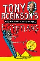 Tony Robinson's Weird World of Wonders: Egyptians ebook by Tony Robinson