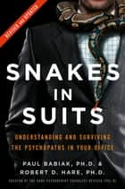 Snakes in Suits - When Psychopaths Go to Work ebook by Dr. Paul Babiak, Dr. Robert D. Hare