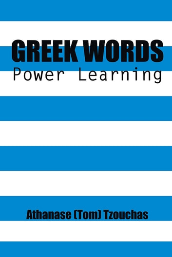 Greek Words - Power Learning ebook by Athanase (Tom) Tzouchas