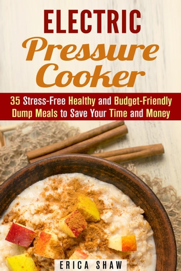 Electric Pressure Cooker 35 Stress Free Healthy And Budget