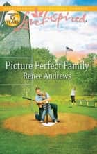 Picture Perfect Family (Mills & Boon Love Inspired) ebook by Renee Andrews