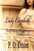 Lady Elizabeth - Everything Will Change Book One ebook by