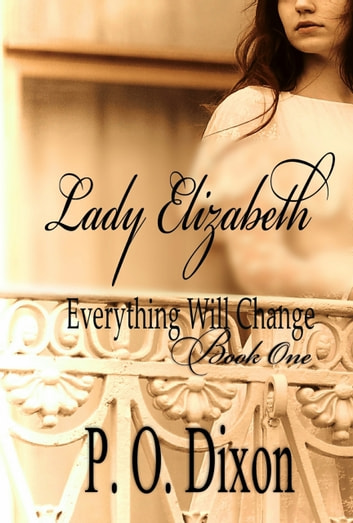 Lady Elizabeth - Everything Will Change Book One ebook by P. O. Dixon