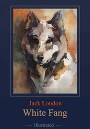 White Fang (Illustrated Deluxe Edition) ebook by Jack London,Anastasia Beloborodova,Alexey Daranov