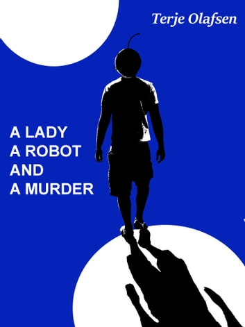 """A lady a robot and a murder ebook by Terje Olafsen"