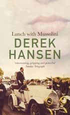 Lunch with Mussolini ebook by Derek Hansen
