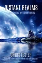 Distant Realms: A Collection of Short Fiction ebook by Chris Lester