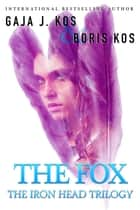 The Fox (The Iron Head Trilogy, Part One) ebook door Gaja J. Kos,Boris Kos