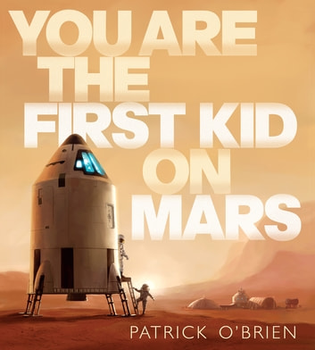 You Are the First Kid on Mars ebook by Patrick O'Brien