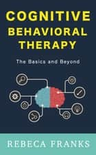 Cognitive Behavioral Therapy ebook by Rebeca Franks