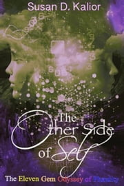 The Other Side of Self: The Eleven Gem Odyssey of Plurality - The Other Side Series, #3 ebook by Susan D. Kalior