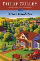 A Place Called Hope - A Novel ebook by Philip Gulley