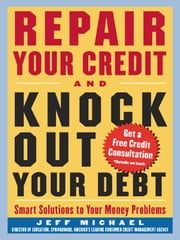 Repair Your Credit and Knock Out Your Debt ebook by Michael , Jeff