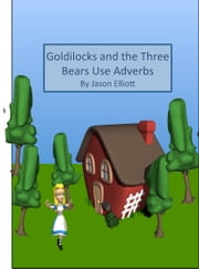 Goldilocks and the Three Bears Use Adverbs ebook by Jason Elliott