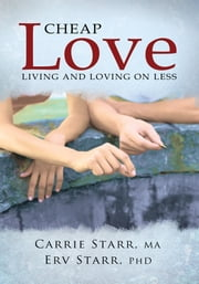 Cheap Love - : Living and Loving on Less ebook by Carrie Starr, MA, and Erv Starr, PhD