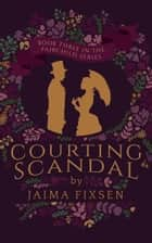 Courting Scandal ebook by Jaima Fixsen