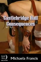 Consequences: Castlebridge Hall Book 1 ebook by Michaela Francis