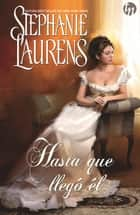 Hasta que llegó él ebook by Stephanie Laurens