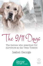 The 9/11 Dogs: The heroes who searched for survivors at Ground Zero (HarperTrue Friend – A Short Read) ebook by Isabel George