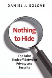Nothing to Hide: The False Tradeoff between Privacy and Security ebook by Daniel J. Solove