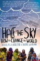 Half The Sky - How to Change the World ebook by Nicholas D. Kristof, Sheryl WuDunn