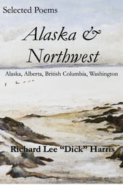 Selected Poems: Alaska & Northwest ebook by Richard Harris