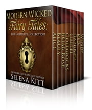 Modern Wicked Fairy Tales - The Complete Collection ebook by Selena Kitt