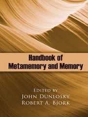 Handbook of Metamemory and Memory ebook by John Dunlosky,Robert A. Bjork