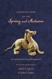 Luxuriant Gems of the Spring and Autumn ebook by Zhongshu Dong,Sarah Queen,John S. Major