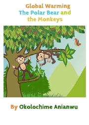 Global Warming - The Polar Bear and the Monkeys ebook by Okolo Chime Anianwu
