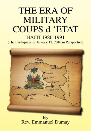 THE ERA OF MILITARY COUPS d 'ETAT - HAITI 1986-1991 ebook by Rev. Emmanuel Dumay